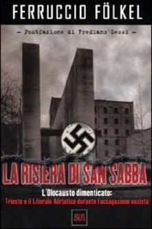 Winniearcher.com La risiera di San Sabba. L'olocausto dimenticato: Trieste e il litorale adriatico durante l'occupazione nazista Image