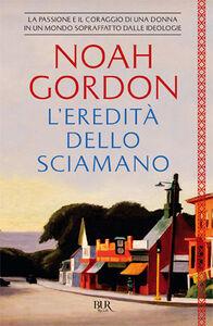 Libro L' eredità dello sciamano Noah Gordon