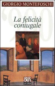Libro La felicità coniugale Giorgio Montefoschi