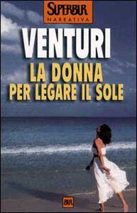 Libro La donna per legare il sole Maria Venturi