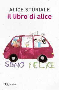 Foto Cover di Il libro di Alice, Libro di Alice Sturiale, edito da BUR Biblioteca Univ. Rizzoli