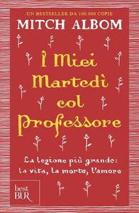 Libro I miei martedi col professore. La lezione più grande: la vita, la morte, l'amore Mitch Albom