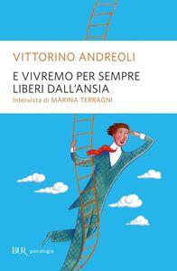Foto Cover di E vivremo sempre liberi dall'ansia, Libro di Vittorino Andreoli, edito da BUR Biblioteca Univ. Rizzoli