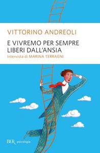 Libro E vivremo sempre liberi dall'ansia Vittorino Andreoli