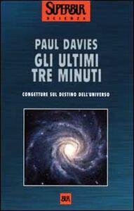 Foto Cover di Gli ultimi tre minuti. Congetture sul destino dell'universo, Libro di Paul Davies, edito da BUR Biblioteca Univ. Rizzoli