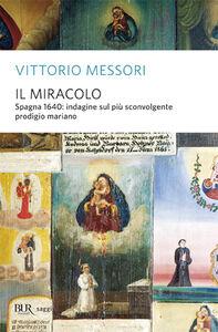 Libro Il miracolo. Spagna, 1640: indagine sul più sconvolgente prodigio mariano Vittorio Messori