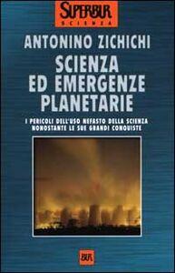 Libro Scienza ed emergenze planetarie. I pericoli dell'uso nefasto della scienza nonostante le sue grandi conquiste Antonino Zichichi