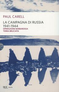 La campagna di Russia 1941-1944. La più gigantesca campagna militare del nostro secolo nel racconto degli sconfitti - Paul Carell - copertina