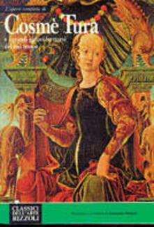L' opera completa di Cosmè Tura e i grandi pittori ferraresi del suo tempo