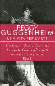 Libro Una vita per l'arte Peggy Guggenheim