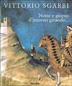 Foto Cover di Notte e giorno d'intorno girando..., Libro di Vittorio Sgarbi, edito da Rizzoli
