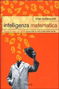 Intelligenza matematica. Vincere la paura dei numeri scoprendo le doti innate della mente - Brian Butterworth - copertina