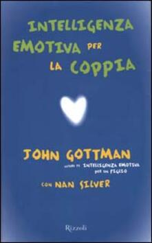 Intelligenza emotiva per la coppia - John Gottman,Nan Silver - copertina