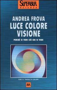 Foto Cover di Luce colore visione. Perché si vede ciò che si vede, Libro di Andrea Frova, edito da BUR Biblioteca Univ. Rizzoli