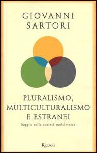 Libro Pluralismo, multiculturalismo e estranei. Saggio sulla società multietnica Giovanni Sartori
