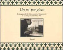 Un po' per gioco. Fotoappunti di Giovannino Guareschi. Le sue fotografie dal 1934 al 1952