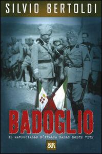 Foto Cover di Badoglio. Il maresciallo d'Italia dalle molte vite, Libro di Silvio Bertoldi, edito da BUR Biblioteca Univ. Rizzoli