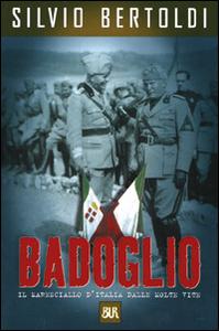 Libro Badoglio. Il maresciallo d'Italia dalle molte vite Silvio Bertoldi
