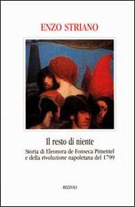 Libro Il resto di niente. Storia di Eleonora de Fonseca Pimentel e della rivoluzione napoletana del 1799 Enzo Striano