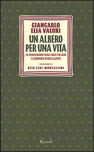 Libro Un albero per una vita. La persecuzione degli ebrei italiani e l'eroismo di chi li aiutò Giancarlo Elia Valori