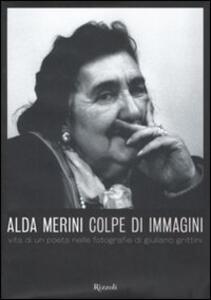 Alda Merini. Colpe d'immagini. Vita di un poeta nelle fotografie di Giuliano Grittini - copertina
