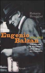 Foto Cover di Eugenio Balzan 1874-1953. Una vita per il «Corriere», un progetto per l'umanità, Libro di Renata Broggini, edito da Rizzoli