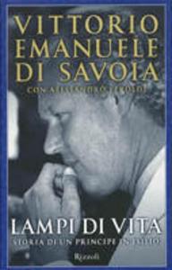 Libro Lampi di vita. Storia di un principe in esilio V. Emanuele Savoia , Alessandro Feroldi