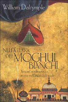 Warholgenova.it Nella terra dei Moghul bianchi. Amore, tradimento e morte nell'India coloniale Image