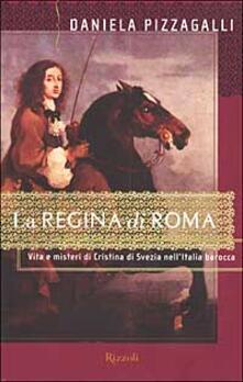 La regina di Roma. Vita e misteri di Cristina di Svezia nellItalia barocca.pdf