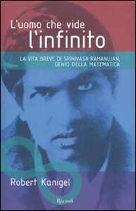 L' uomo che vide l'infinito. La vita breve di Srinivasa Ramanujan, genio della matematica