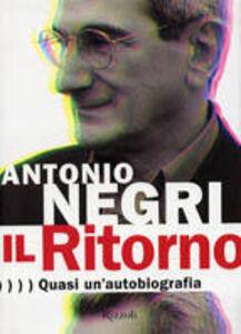 Libro Il Ritorno. Quasi un'autobiografia Antonio Negri , Anne Dufourmantelle