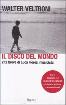 Nordestcaffeisola.it Il disco del mondo. Vita breve di Luca Flores, musicista. Con DVD Image