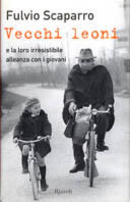 Vecchi leoni e la loro irresistibile alleanza con i giovani - Fulvio Scaparro - copertina