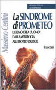 Libro La sindrome di Prometeo. L'uomo crea l'uomo: dalla mitologia alle biotecnologie Massimo Centini