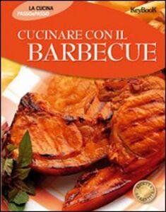 Foto Cover di Cucinare con il barbecue, Libro di  edito da Keybook