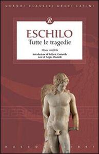 Libro Eschilo. Tutte le tragedie