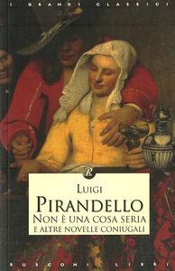 Foto Cover di Non è una cosa seria e altre novelle coniugali, Libro di Luigi Pirandello, edito da Rusconi Libri