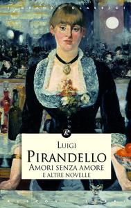 Libro Amori senza amore e altre novelle Luigi Pirandello