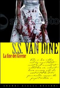 Libro La fine dei Greene S. S. Van Dine