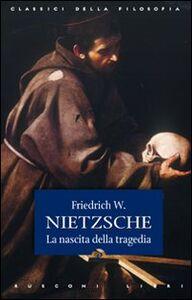 Foto Cover di La nascita della tragedia, Libro di Friedrich Nietzsche, edito da Rusconi Libri