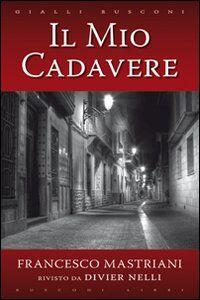 Libro Il mio cadavere Francesco Mastriani