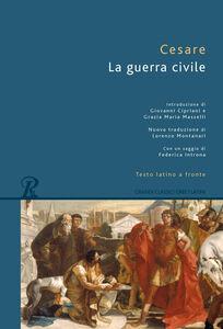 Foto Cover di La guerra civile. Testo latino a fronte, Libro di G. Giulio Cesare, edito da Rusconi Libri
