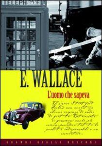 Libro L' uomo che sapeva Edgar Wallace