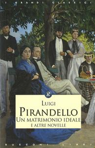 Libro Un matrimonio ideale e altre novelle Luigi Pirandello