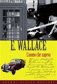 L' uomo che sapeva - Edgar Wallace - ebook