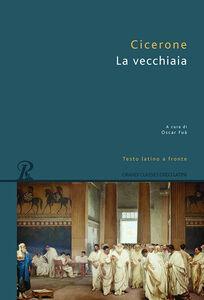 Libro La vecchiaia. Testo latino a fronte M. Tullio Cicerone