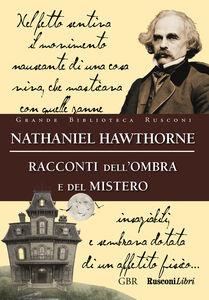 Foto Cover di Racconti dell'ombra e del mistero, Libro di Nathaniel Hawthorne, edito da Rusconi Libri
