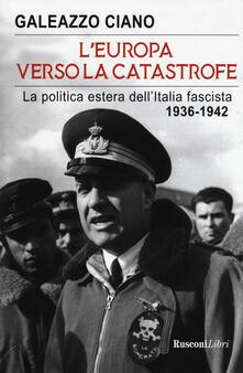 Ascotcamogli.it L' Europa verso la catastrofe. La politica estera dell'Italia fascista. 1936-1942 Image