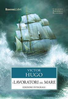 I lavoratori del mare. Ediz. integrale - Victor Hugo - ebook