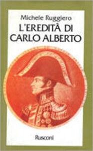 Libro L' eredità di Carlo Alberto Michele Ruggiero